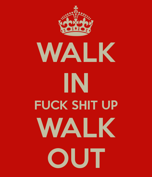 walk-in-fuck-shit-up-walk-out-3.png